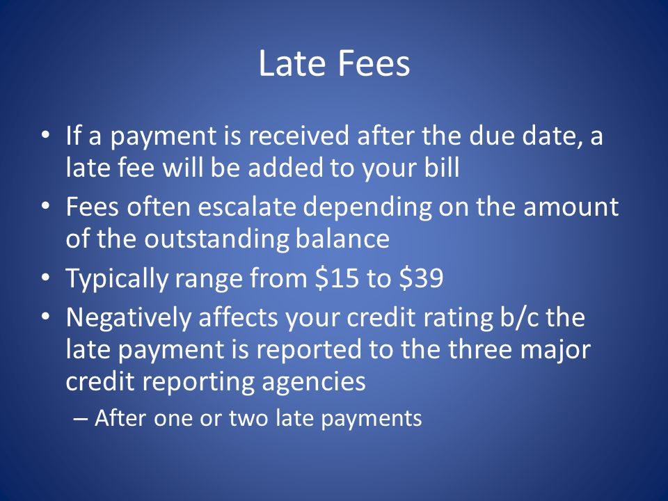 Late Fees If a payment is received after the due date, a late fee will be added to your bill.