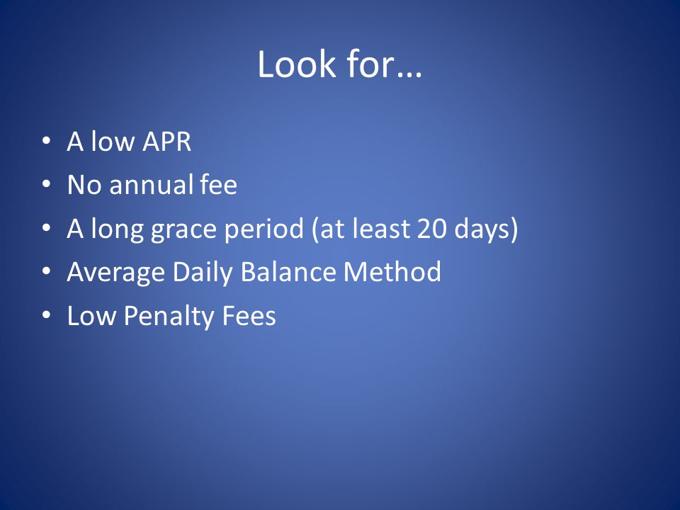 Look for… A low APR No annual fee