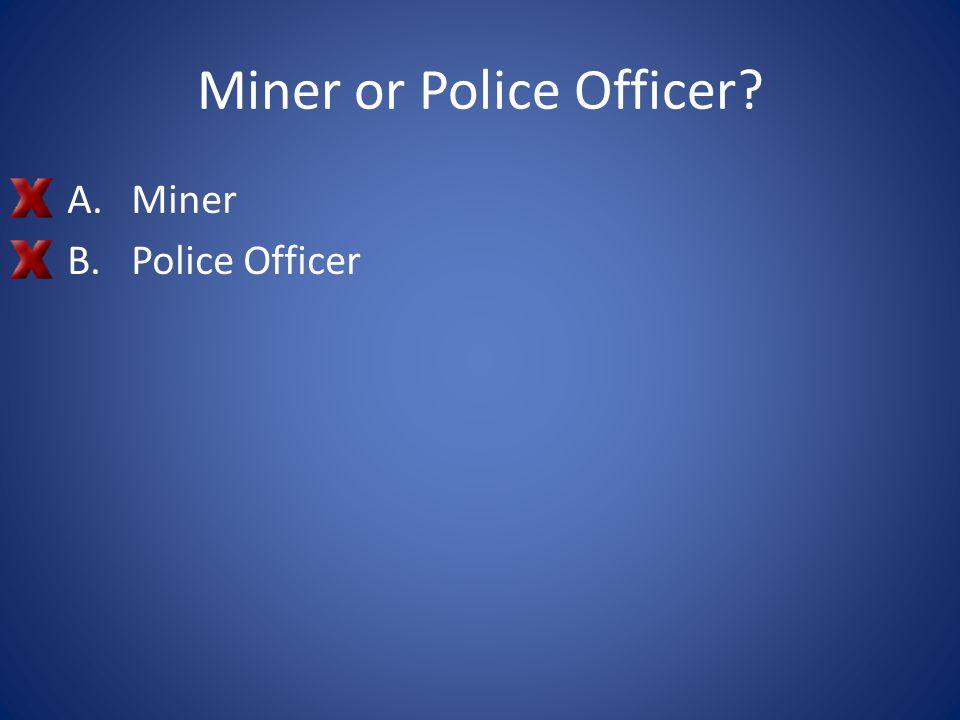 Miner or Police Officer