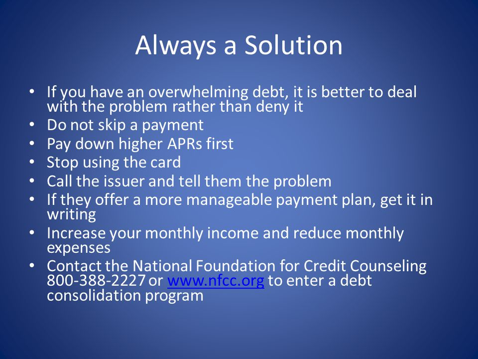 Always a Solution If you have an overwhelming debt, it is better to deal with the problem rather than deny it.