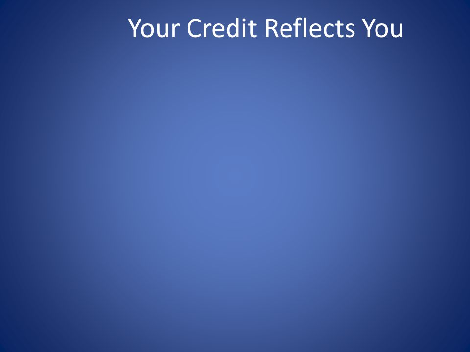 Your Credit Reflects You