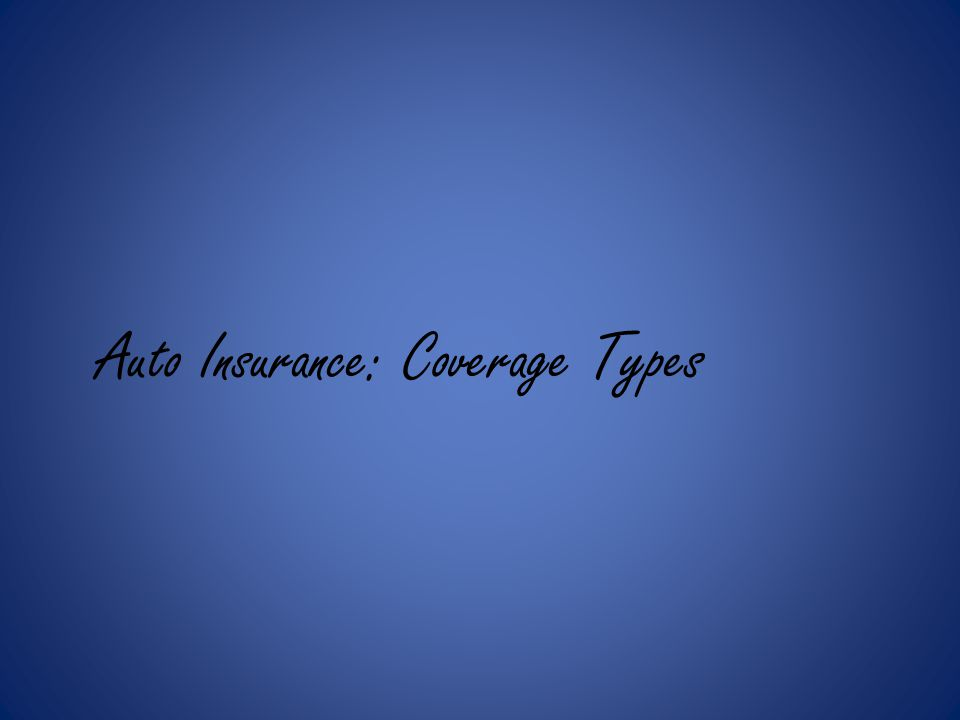 Auto Insurance: Coverage Types