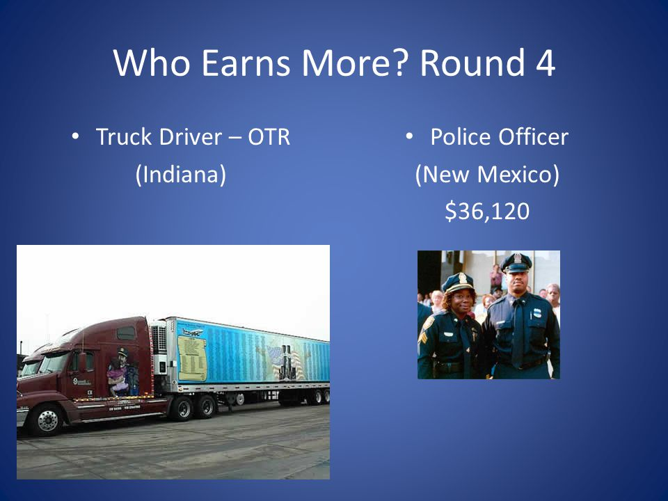 Who Earns More Round 4 Truck Driver – OTR (Indiana) Police Officer