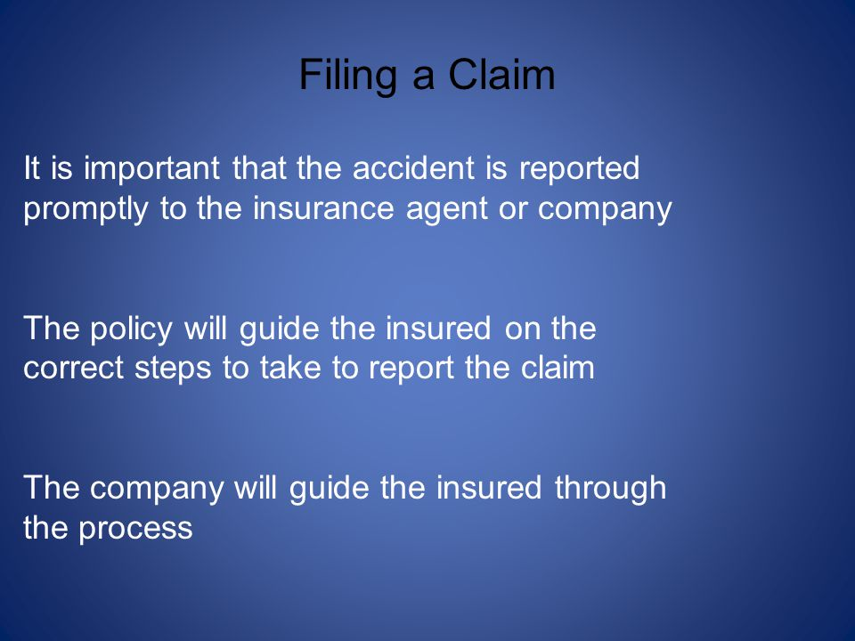 Filing a Claim It is important that the accident is reported promptly to the insurance agent or company.