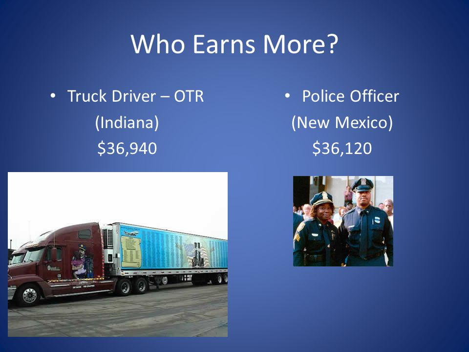 Who Earns More Truck Driver – OTR (Indiana) $36,940 Police Officer