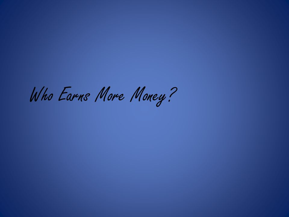 Who Earns More Money