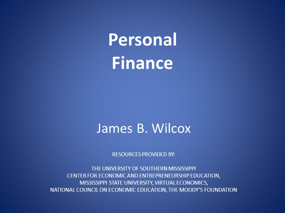 Personal Finance James B. Wilcox RESOURCES PROVIDED BY: