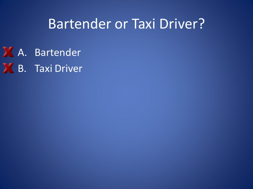 Bartender or Taxi Driver