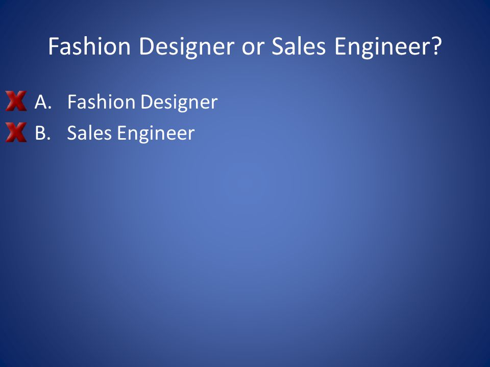 Fashion Designer or Sales Engineer