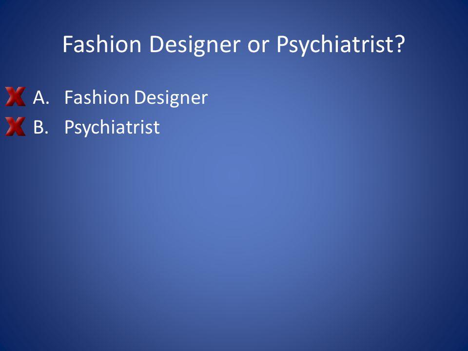 Fashion Designer or Psychiatrist