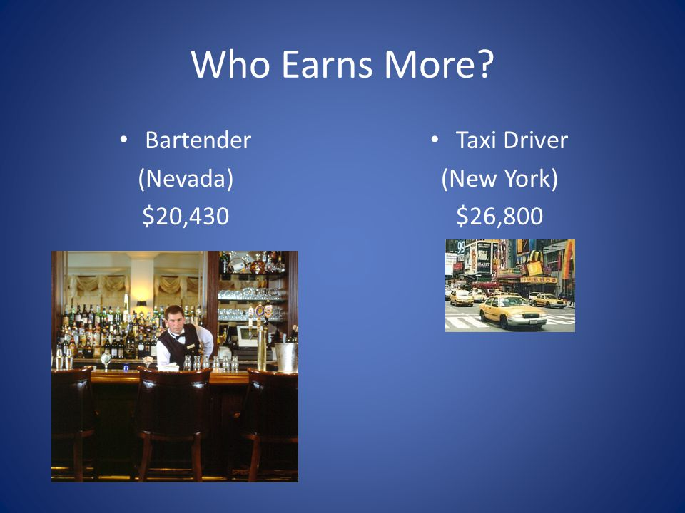 Who Earns More Bartender (Nevada) $20,430 Taxi Driver (New York)