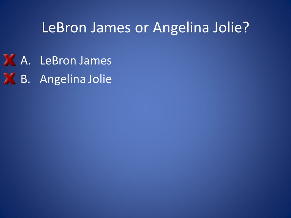 LeBron James or Angelina Jolie
