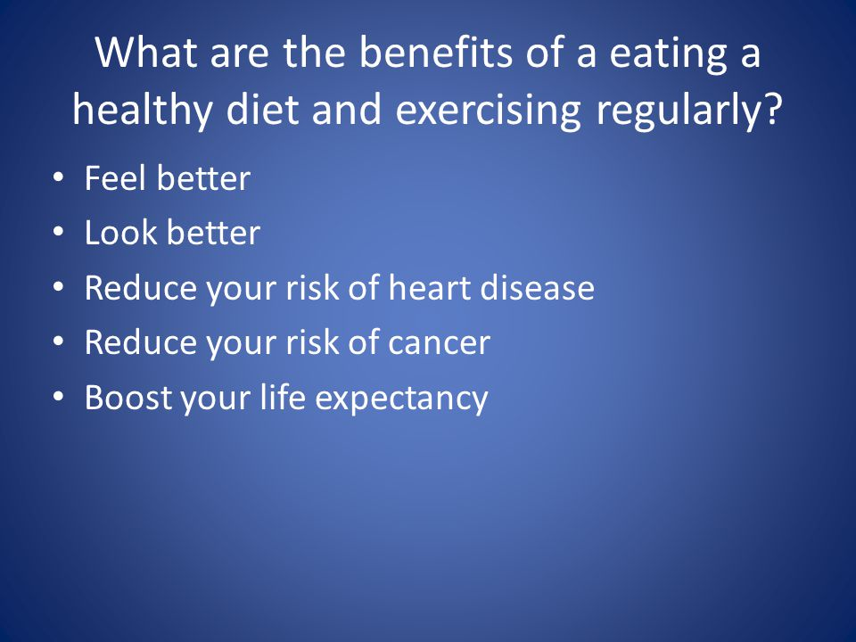 What are the benefits of a eating a healthy diet and exercising regularly