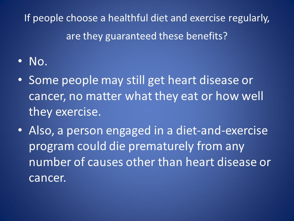 If people choose a healthful diet and exercise regularly, are they guaranteed these benefits