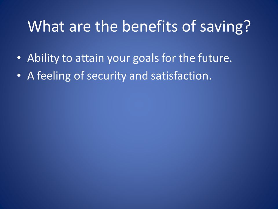 What are the benefits of saving