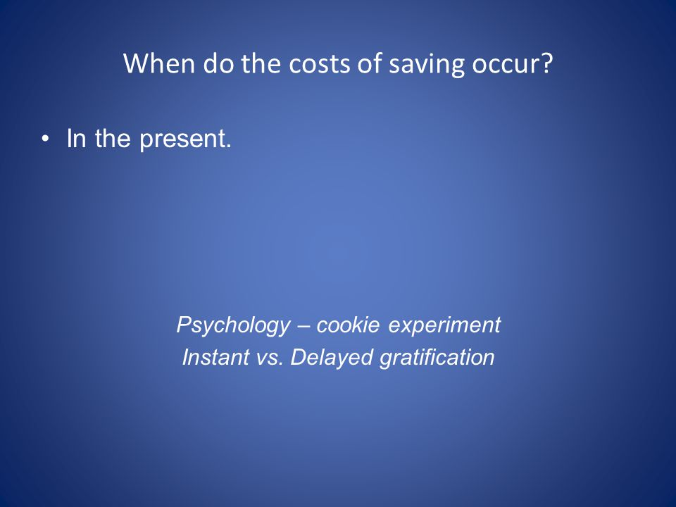 When do the costs of saving occur