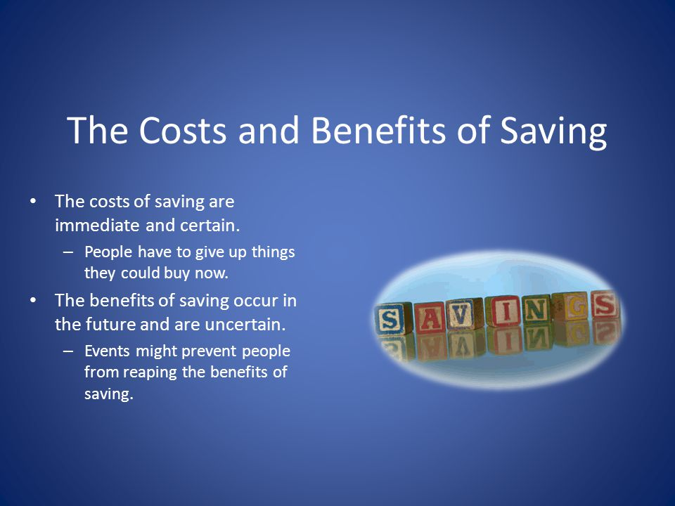 The Costs and Benefits of Saving