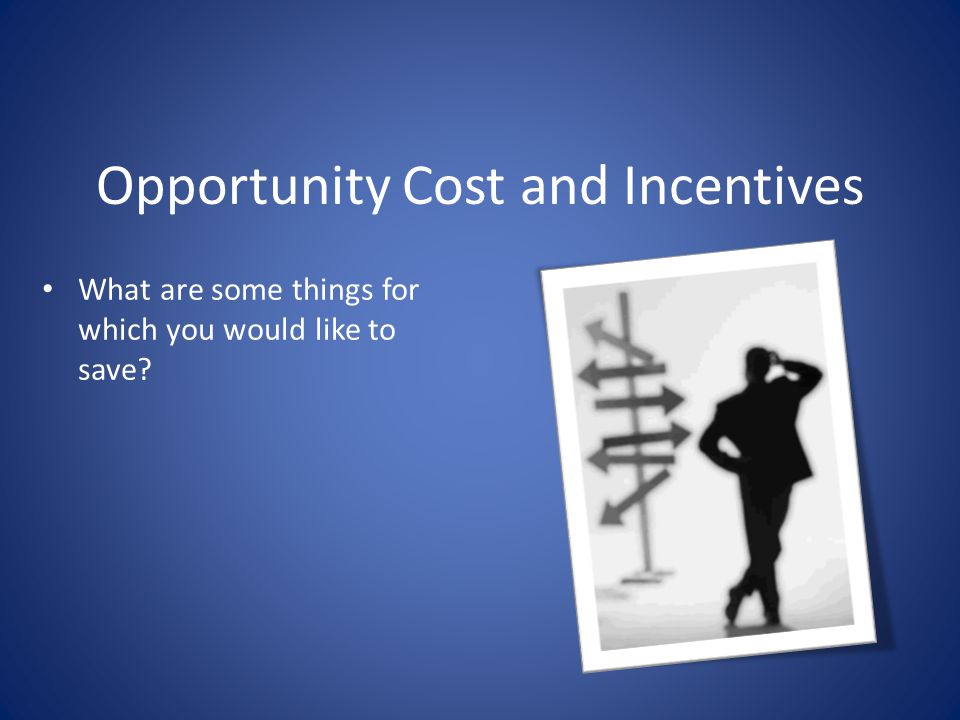 Opportunity Cost and Incentives