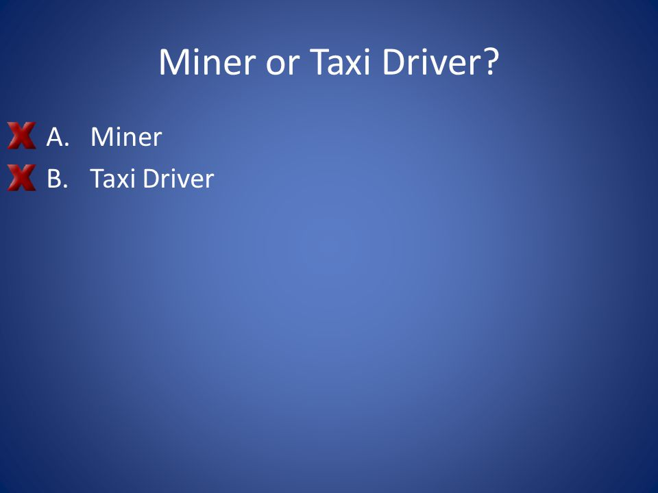 Miner or Taxi Driver Miner Taxi Driver