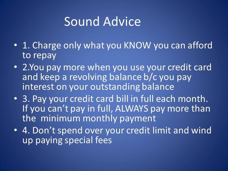 Sound Advice 1. Charge only what you KNOW you can afford to repay