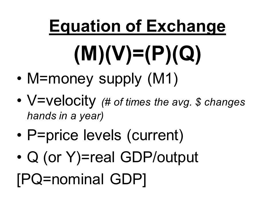 (M)(V)=(P)(Q) Equation of Exchange M=money supply (M1)