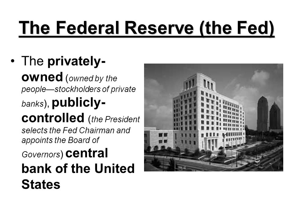 The Federal Reserve (the Fed)