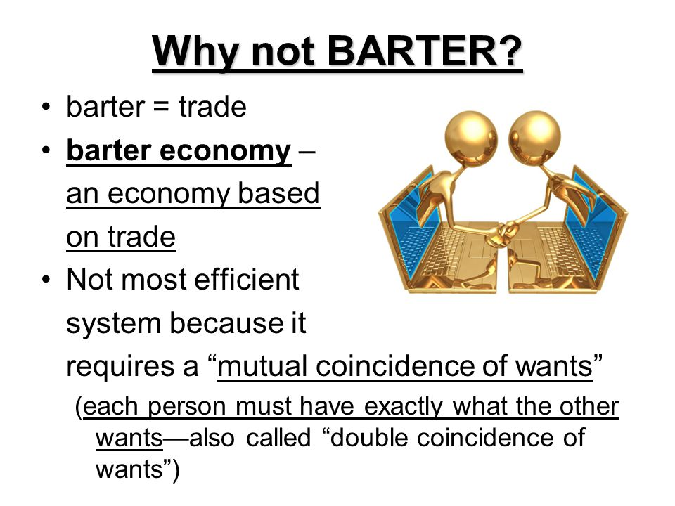 Why not BARTER barter = trade barter economy – an economy based
