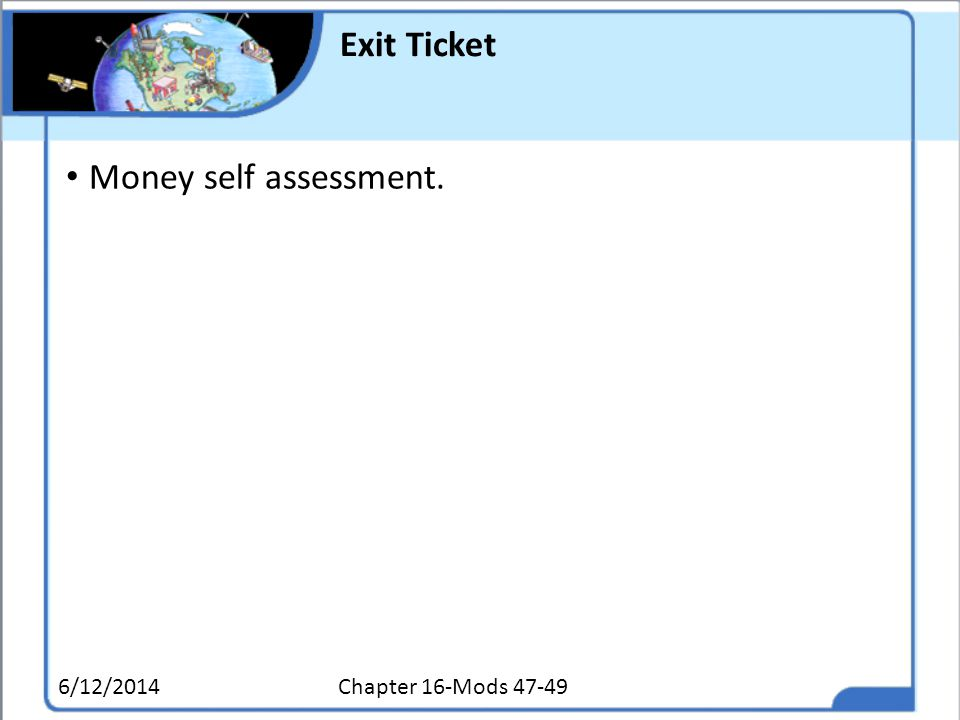 Exit Ticket Money self assessment. 4/1/2017 Chapter 16-Mods 47-49