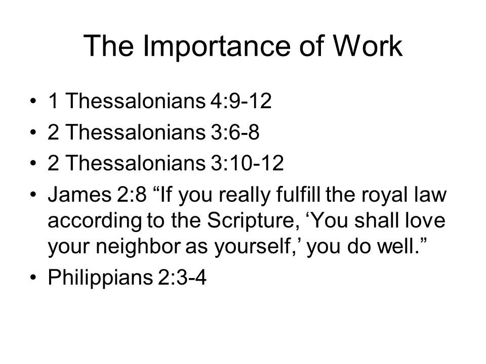The Importance of Work 1 Thessalonians 4:9-12 2 Thessalonians 3:6-8