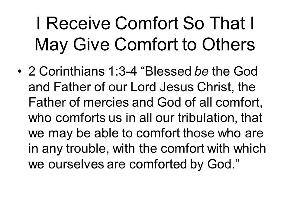 I Receive Comfort So That I May Give Comfort to Others