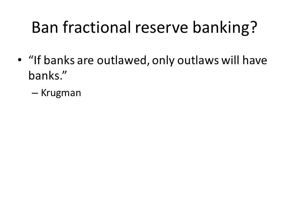 Ban fractional reserve banking