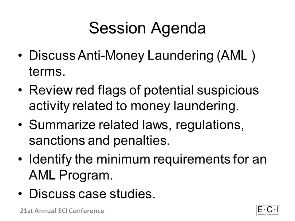 Session Agenda Discuss Anti-Money Laundering (AML ) terms.