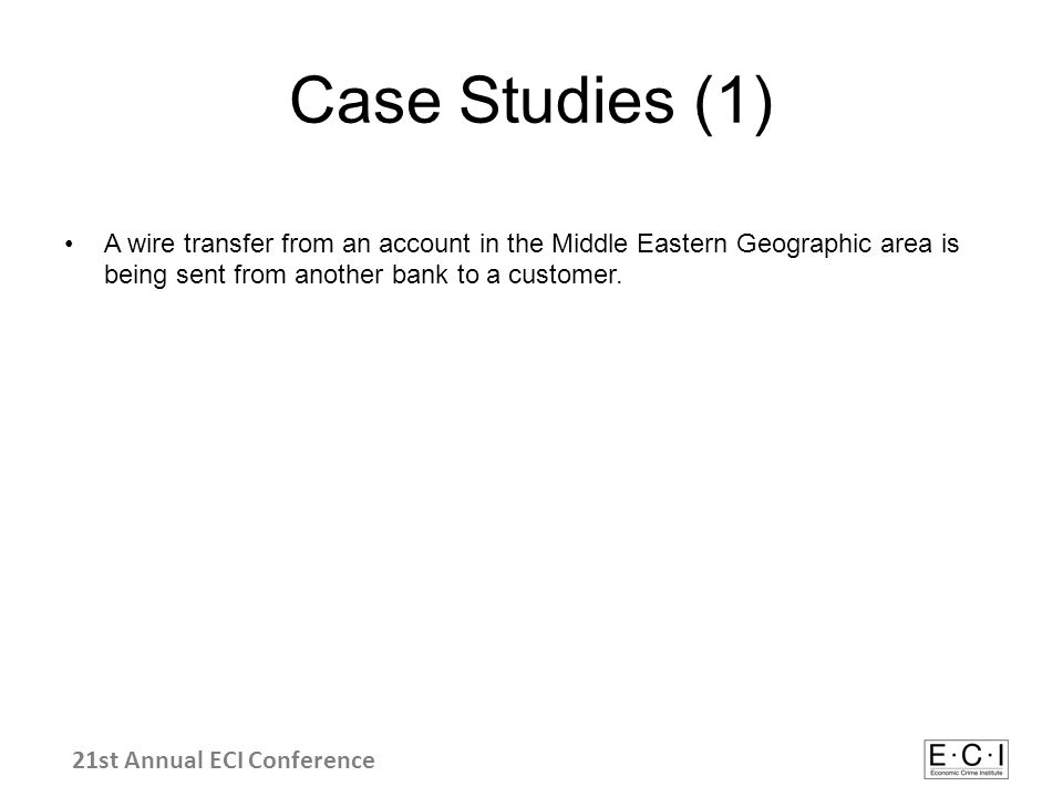 Case Studies (1) A wire transfer from an account in the Middle Eastern Geographic area is being sent from another bank to a customer.