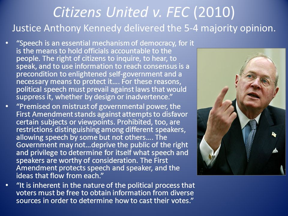 Citizens United v. FEC (2010) Justice Anthony Kennedy delivered the 5-4 majority opinion.