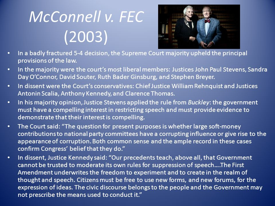McConnell v. FEC (2003) In a badly fractured 5-4 decision, the Supreme Court majority upheld the principal provisions of the law.