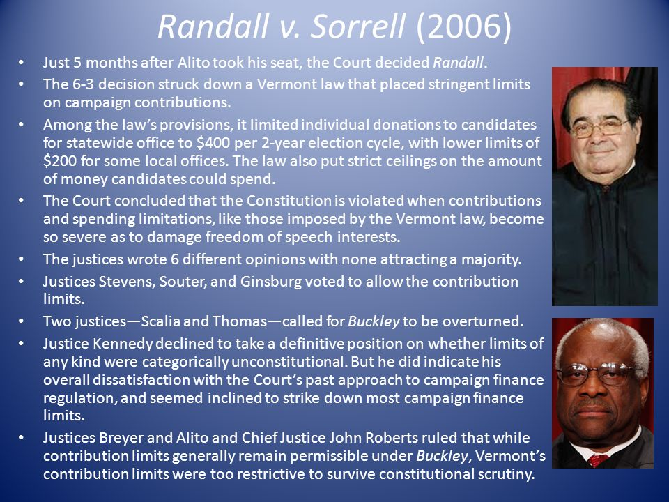 Randall v. Sorrell (2006) Just 5 months after Alito took his seat, the Court decided Randall.