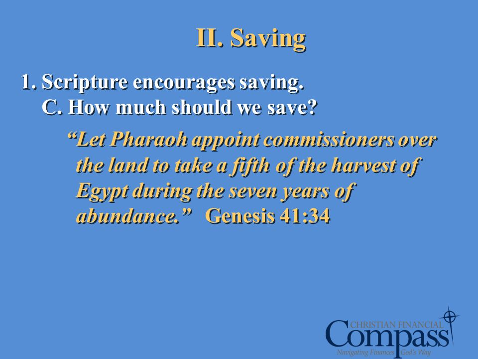 II. Saving Scripture encourages saving. C. How much should we save