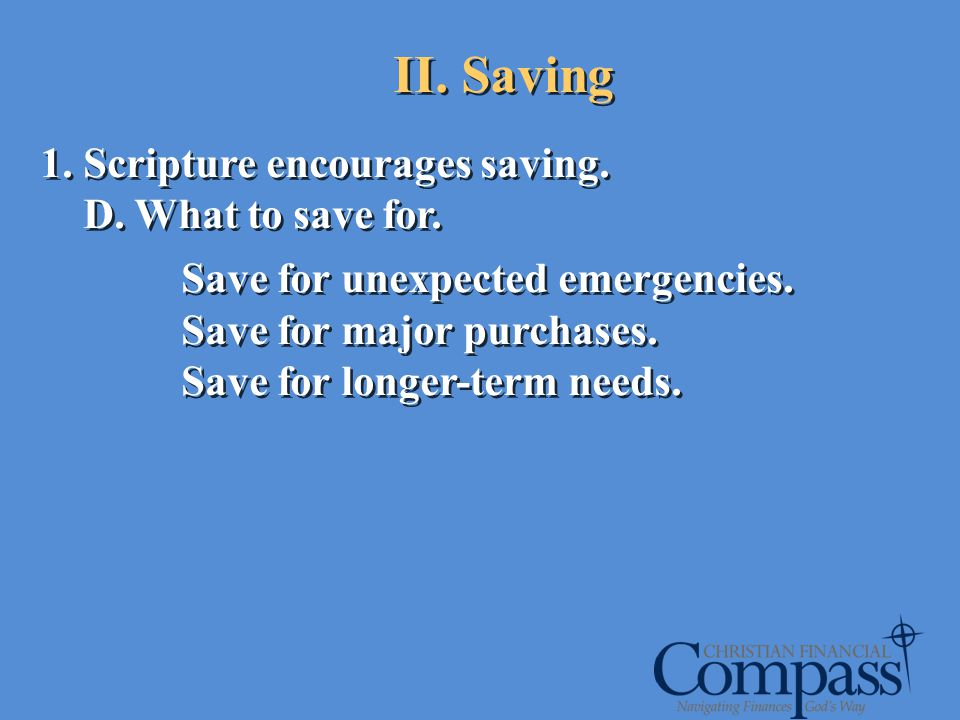 II. Saving Scripture encourages saving. D. What to save for.