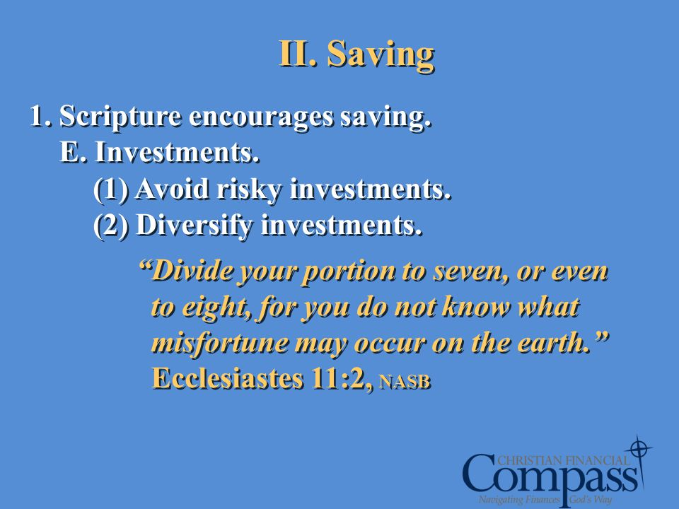 II. Saving Scripture encourages saving. E. Investments.