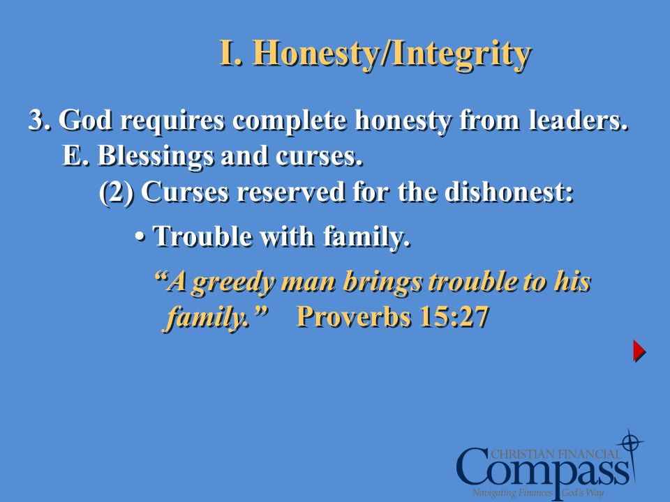 I. Honesty/Integrity 3. God requires complete honesty from leaders.