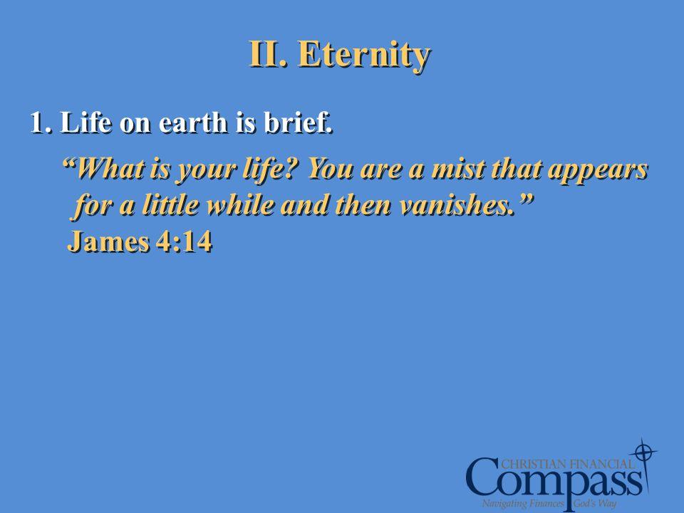II. Eternity 1. Life on earth is brief.