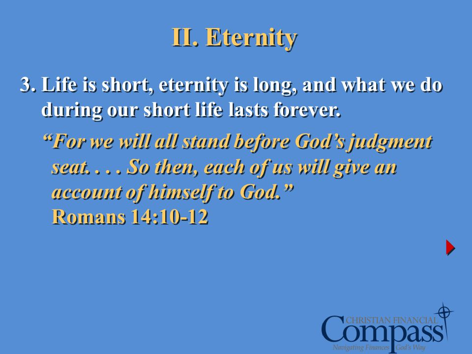 II. Eternity 3. Life is short, eternity is long, and what we do during our short life lasts forever.