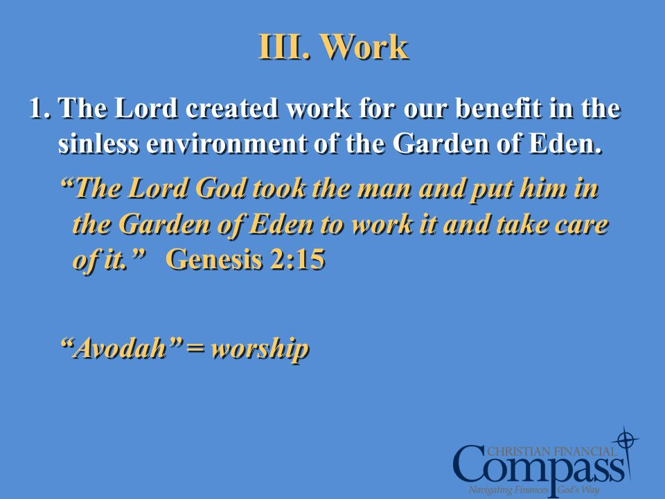 III. Work 1. The Lord created work for our benefit in the sinless environment of the Garden of Eden.