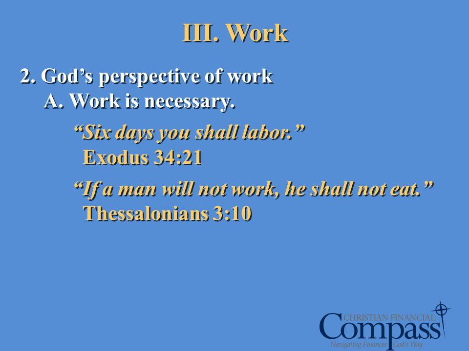 III. Work 2. God's perspective of work Work is necessary.