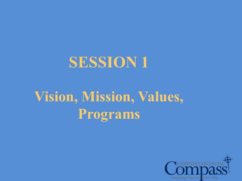 SESSION 1 Vision, Mission, Values, Programs
