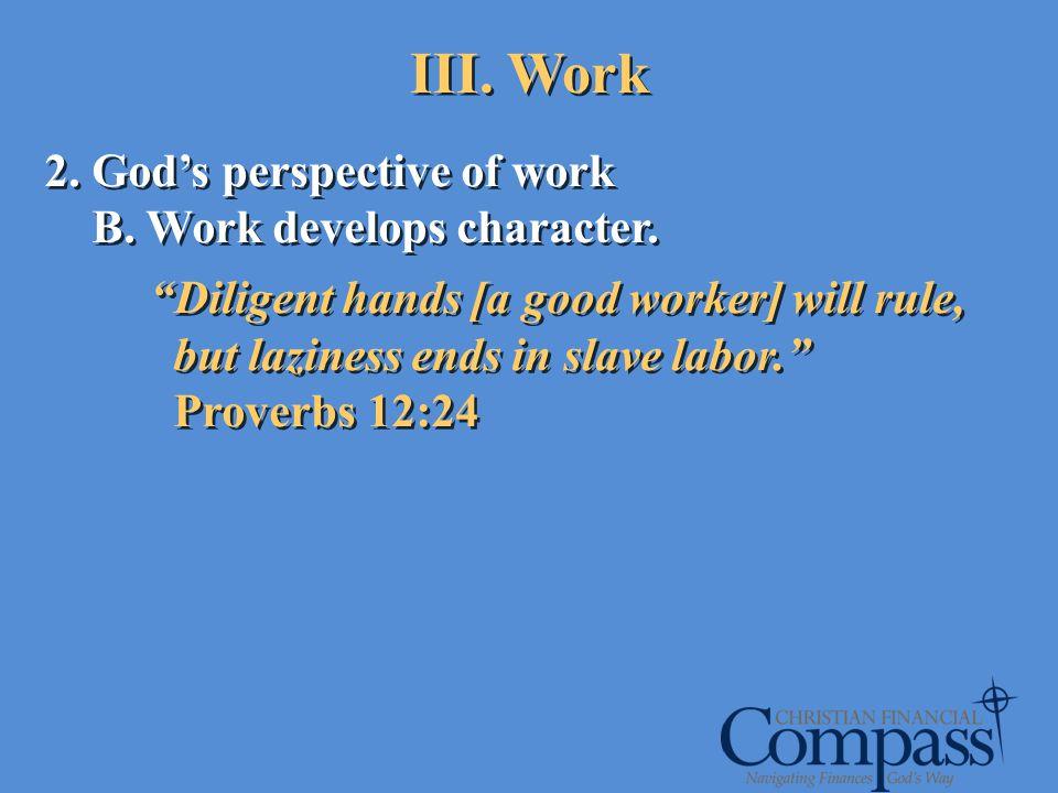 III. Work 2. God's perspective of work B. Work develops character.