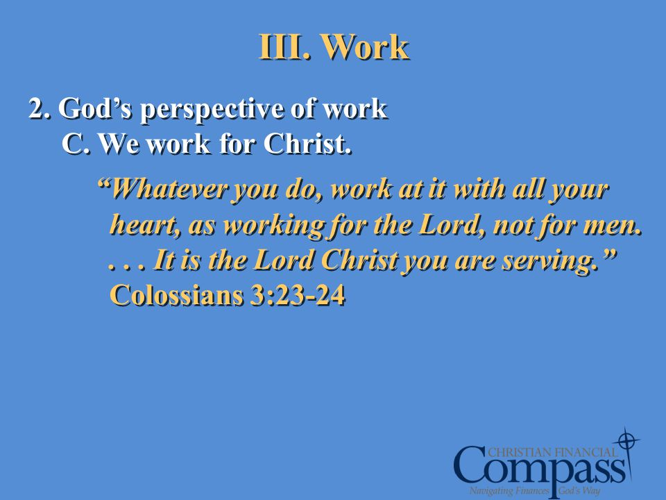 III. Work 2. God's perspective of work C. We work for Christ.