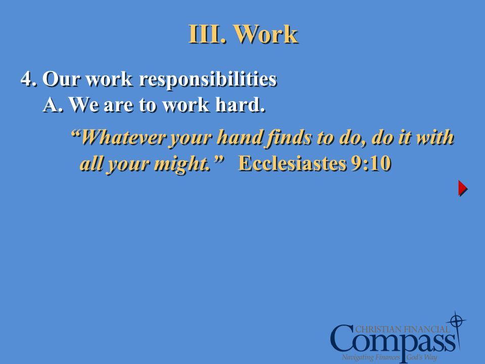 III. Work 4. Our work responsibilities A. We are to work hard.