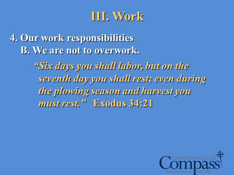 III. Work 4. Our work responsibilities B. We are not to overwork.