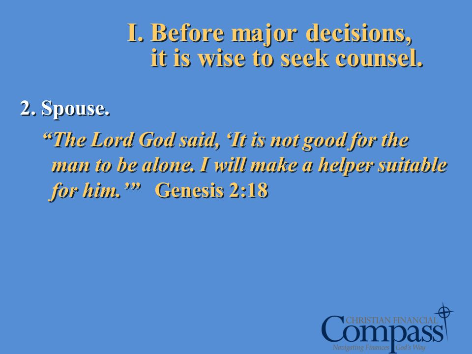 I. Before major decisions, it is wise to seek counsel.